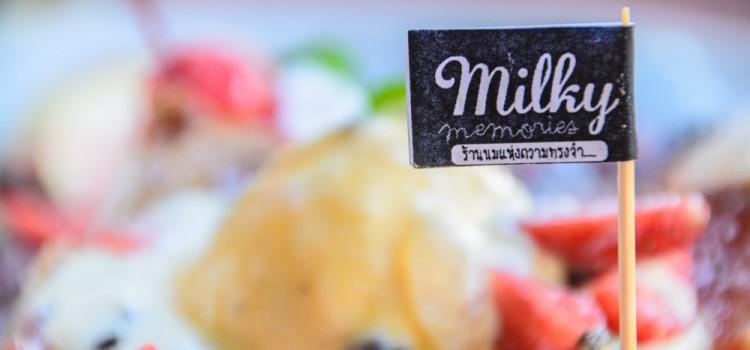 เติมเต็มความสุข ด้วยเมนูแสนอร่อย ทั้งอาหาร ของหวาน และเครื่องดื่ม ที่ร้าน 'Milky Memories'